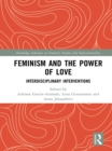 Feminism and the Power of Love : Interdisciplinary Interventions - eBook