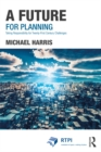 A Future for Planning : Taking Responsibility for Twenty-First Century Challenges - eBook