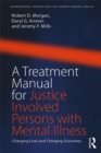A Treatment Manual for Justice Involved Persons with Mental Illness : Changing Lives and Changing Outcomes - eBook