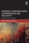 Bourdieu, Language-based Ethnographies and Reflexivity : Putting Theory into Practice - eBook