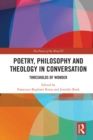 Poetry, Philosophy and Theology in Conversation : Thresholds of Wonder: The Power of the Word IV - eBook