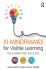 10 Mindframes for Visible Learning : Teaching for Success - eBook