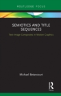 Semiotics and Title Sequences : Text-Image Composites in Motion Graphics - eBook