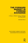 The Forward Market in Foreign Exchange : A Study in Market-making, Arbitrage and Speculation - eBook