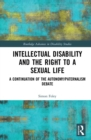 Intellectual Disability and the Right to a Sexual Life : A Continuation of the Autonomy/Paternalism Debate - eBook