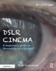 DSLR Cinema : A beginner's guide to filmmaking on a budget - eBook