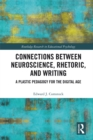 Connections Between Neuroscience, Rhetoric, and Writing : A Plastic Pedagogy for the Digital Age - eBook