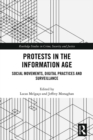 Protests in the Information Age : Social Movements, Digital Practices and Surveillance - eBook