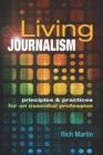 Living Journalism: Principles & Practices for an Essential Profession : Principles & Practices for an Essential Profession - eBook
