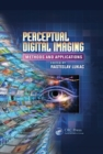 Perceptual Digital Imaging : Methods and Applications - eBook