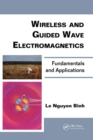 Wireless and Guided Wave Electromagnetics : Fundamentals and Applications - eBook