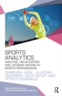 Sports Analytics : Analysis, Visualisation and Decision Making in Sports Performance - eBook