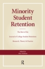 "Minority Student Retention : The Best of the ""Journal of College Student Retention: Research, Theory & Practice"" - eBook"