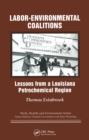 Labor-environmental Coalitions : Lessons from a Louisiana Petrochemical Region - eBook
