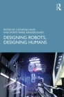 Designing Robots, Designing Humans - eBook