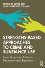 Strengths-Based Approaches to Crime and Substance Use : From Drugs and Crime to Desistance and Recovery - eBook