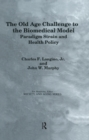 The Old Age Challenge to the Biomedical Model : Paradigm Strain and Health Policy - eBook
