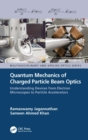 Quantum Mechanics of Charged Particle Beam Optics: Understanding Devices from Electron Microscopes to Particle Accelerators : Understanding Devices from Electron Microscopes to Particle Accelerators - eBook