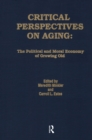 Critical Perspectives on Aging : The Political and Moral Economy of Growing Old - eBook