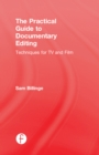 The Practical Guide to Documentary Editing : Techniques for TV and Film - eBook