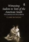 Witnessing Sadism in Texts of the American South : Women, Specularity, and the Poetics of Subjectivity - eBook