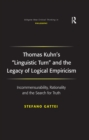 Thomas Kuhn's 'Linguistic Turn' and the Legacy of Logical Empiricism : Incommensurability, Rationality and the Search for Truth - eBook