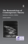 The Romanticism of Contemporary Theory : Institution, Aesthetics, Nihilism - eBook