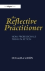 The Reflective Practitioner : How Professionals Think in Action - eBook
