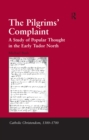 The Pilgrims' Complaint : A Study of Popular Thought in the Early Tudor North - eBook