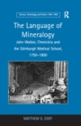 The Language of Mineralogy : John Walker, Chemistry and the Edinburgh Medical School, 1750-1800 - eBook