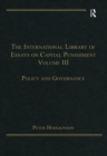 The International Library of Essays on Capital Punishment, Volume 3 : Policy and Governance - eBook