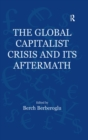 The Global Capitalist Crisis and Its Aftermath : The Causes and Consequences of the Great Recession of 2008-2009 - eBook