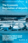 The Economic Regulation of Airports : Recent Developments in Australasia, North America and Europe - eBook