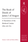The Book of Deeds of James I of Aragon : A Translation of the Medieval Catalan Llibre dels Fets - eBook
