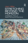 Stretching Beyond the Horizon : A Multiplanar Theory of Spatial Planning and Governance - eBook