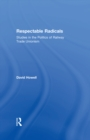Respectable Radicals : Studies in the Politics of Railway Trade Unionism - eBook