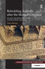 Rebuilding Anatolia after the Mongol Conquest : Islamic Architecture in the Lands of Rum, 1240-1330 - eBook