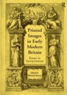 Printed Images in Early Modern Britain : Essays in Interpretation - eBook