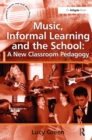 Music, Informal Learning and the School: A New Classroom Pedagogy - eBook
