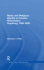 Music and Religious Identity in Counter-Reformation Augsburg, 1580-1630 - eBook