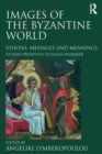 Images of the Byzantine World : Visions, Messages and Meanings: Studies presented to Leslie Brubaker - eBook