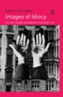 Images of Idiocy : The Idiot Figure in Modern Fiction and Film - eBook