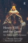 Henry VIII and the Court : Art, Politics and Performance - eBook