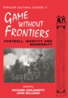 Games Without Frontiers : Football, Identity and Modernity - eBook