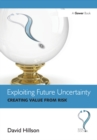Exploiting Future Uncertainty : Creating Value from Risk - eBook