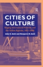 Cities of Culture : Staging International Festivals and the Urban Agenda, 1851-2000 - eBook