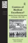 Centres of Medical Excellence? : Medical Travel and Education in Europe, 1500-1789 - eBook