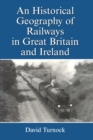 An Historical Geography of Railways in Great Britain and Ireland - eBook