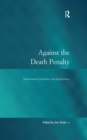 Against the Death Penalty : International Initiatives and Implications - eBook