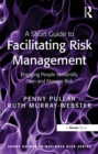 A Short Guide to Facilitating Risk Management : Engaging People to Identify, Own and Manage Risk - eBook